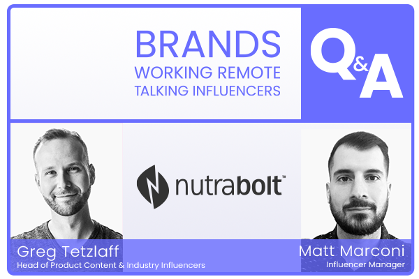 Brands working remote talking influencers Q&A with Nutrabolt featured image with Greg Tetzlaff & Matt Marconi